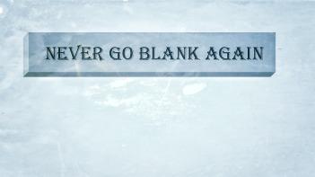 Never go blank again